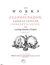 THE WORKS OF FRANCIS BACON, BARON OF VERULAM, VISCOUNT ST. ALBAN, AND Lord High Chancellor of England: Volume 3
