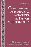 Conventional and Original Metaphors in French Autobiography PDF