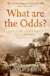 What are the Odds?: An A-Z of Sports & Prop Betting