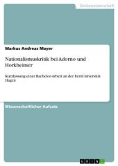 Nationalismuskritik bei Adorno und Horkheimer: Kurzfassung einer Bachelor-Arbeit an der FernUniversität Hagen