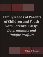 Family Needs of Parents of Children and Youth with Cerebral Palsy: Determinants and Unique Profiles