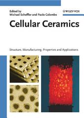 Cellular Ceramics: Structure, Manufacturing, Properties and Applications