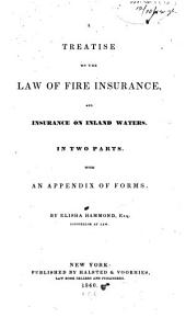 A Treatise on the Law of Fire Insurance, and Insurance on Inland Waters: In Two Parts. With an Appendix of Forms