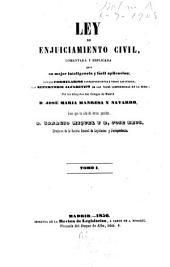 Ley de enjuiciamiento civil: comentada y esplicada para su mejor inteligencia y fácil aplicacion con los formularios correspondientes à todos los juicios y un repertorio alfabetico de las voces comprendidas en la mismas, Volumen 1