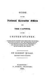 Guide to the National Executive Offices and the Capitol of the United States ...