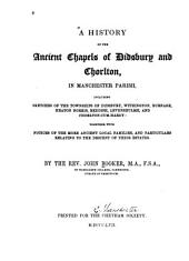 A history of the ancient chapels of Didsbury and Chorlton, in Manchester parish: including sketches of the townships of Didsbury, Withington, Burnage, Heaton Norris, Reddish, Levenshulme, and Chorlton-cum-Hardy: together with notices of the more ancient local families, and particulars relating to the descent of their estates