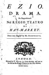 Ezio. Drama [adapted from Metastasio]. Done into Engl. by mr. [S.] Humphreys