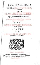 Jurisprudentia romana et attica: Francisci Balduini ... Opuscula omnia juridica, olim separatim, nunc conjunctim edita
