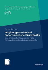 Vergütungsanreize und opportunistische Bilanzpolitik: Eine empirische Analyse der Rolle von Aufsichtsrat und Abschlussprüfer