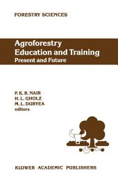 Agroforestry Education and Training: Present and Future: Proceedings of the International Workshop on Professional Education and Training in Agroforestry, held at the University of Florida, Gainesville, Florida, USA on 5–8 December 1988
