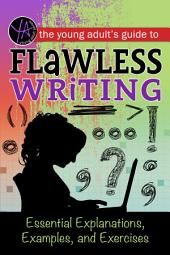 The Young Adult's Guide to Flawless Writing: Essential Explanations, Examples, and Exercises