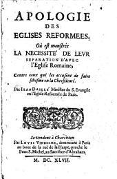 Apologie des Eglises Reformées: Où est montrée la necessité de leur separation d ́avec l ́Eglise Romaine...