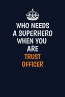 Who Needs a Superhero When You Are Trust Officer