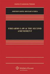 Firearms Law and the Second Amendment: Regulation, Rights, and Policy
