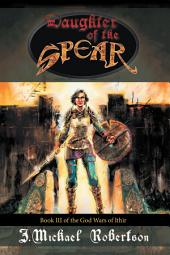Daughter of the Spear: Book Iii of the God Wars of Ithir