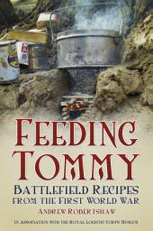 Feeding Tommy: Battlefield Recipes from the First World War