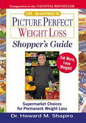 Dr  Shapiro s Picture Perfect Weight Loss Shopper s Guide