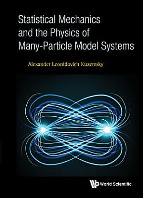 Statistical Mechanics And The Physics Of Many particle Model Systems PDF