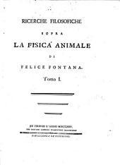 Ricerche filosofiche sopra la fisica animale di Felice Fontana: Volume 1