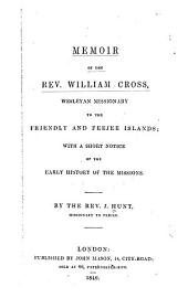 Memoir of the Rev. William Cross, Wesleyan Missionary to the Friendley and Feejee Islands: With a Short Notice of the Early History of the Missions