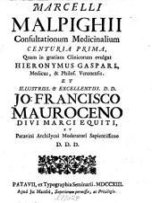 Consultationum medicarum: nonnullarumque dissertationum collectio ante hac plurimum desiderata, nunc denique in lucem edita, & publicæ utilitati donata
