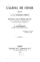 L' Alesia de César rendue à la Franche-Comté: Réfutation de tous les mémoires pour Alise lue à la Soc. Impér. des Antiquaires de France, 13 et 20 Mai 1875