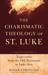 The Charismatic Theology of St. Luke: Trajectories from the Old Testament to Luke-Acts, Edition 2