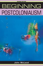 Beginning postcolonialism: Second edition