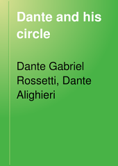 Dante and His Circle: With the Italian Poets Preceding Him. (1100-1200-1300). A Collection of Lyrics, Volume 3
