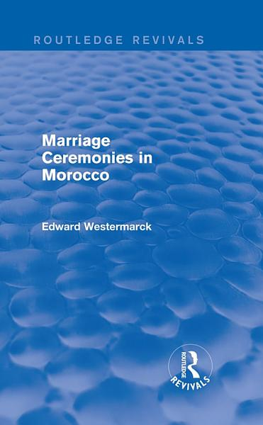Download Marriage Ceremonies in Morocco  Routledge Revivals  Book