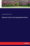 Abraham Lincoln  Eine biographische Skizze PDF