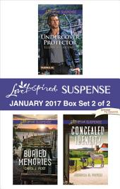 Harlequin Love Inspired Suspense January 2017 - Box Set 2 of 2: Undercover Protector\Buried Memories\Concealed Identity