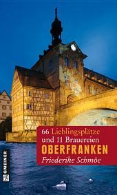 Oberfranken: 66 Lieblingsplätze und 11 Brauereien