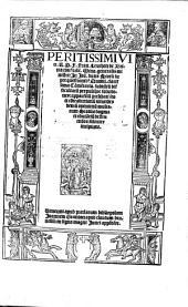 Peritissimi viri R.P.F. Fran. Leuchetti de Brixia ... In Ioa[n]. duns Scotu[m] super questionib[us] quodlib. clarissima co[m]me[n]taria, subtiliu[m] difficultatu[m] perpulchre solutiones, appare[n]tiu[m] prelibati ... feliciter incipiunt ...