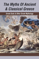 The Myths Of Ancient & Classical Greece