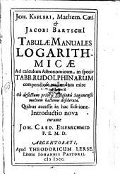 Tabulae Manuales Logarithmicae Ad calculum Astronomicum, in specie Tabb. Rudolphinarum compendiose tractandum mire utiles ...