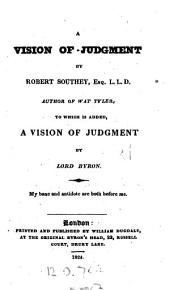 A vision of judgment by R. Southey, to which is added, A vision of judgment by lord Byron