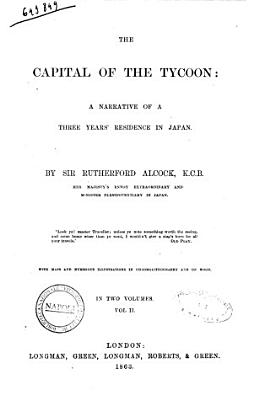 The Capital of the Tycoon a Narrative of a Three Years  Residence in Japan by Sir Rutherford Alcock PDF