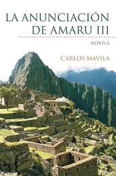 La Anunciación De Amaru Iii: Novela