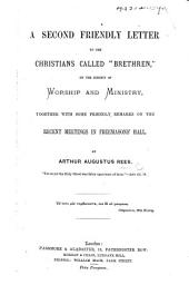 """A Second Friendly Letter to the Christians called """"Brethren,"""" on the subject of Worship and Ministry, etc"""