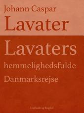 Lavaters hemmelighedsfulde Danmarksrejse