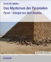 Das Mysterium der Pyramiden: Pyron - Energie aus dem Kosmos.