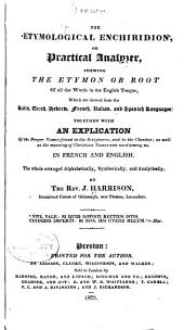 The Etymological Enchiridion, Or Practical Analyzer: Shewing the Etymon Or Root of All the Words in the English Tongue ...