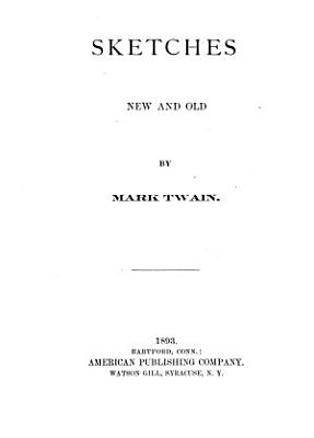 Mark Twain s Sketches  New and Old PDF