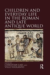 Children and Everyday Life in the Roman and Late Antique World PDF