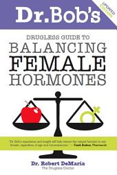 Dr. Bob's Drugless Guide to Balancing Female Hormones
