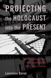 Projecting The Holocaust Into The Present Book PDF