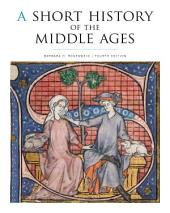 A Short History of the Middle Ages, Fourth Edition: Edition 4