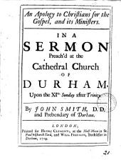 An Apology to Christians for the Gospel, and Its Ministers: In a Sermon Preach'd at the Cathedral Church of Durham, Upon the XIth. Sunday After Trinity, Volume 20