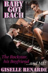 Baby Got Bach: The Rockstar, His Boyfriend and Me